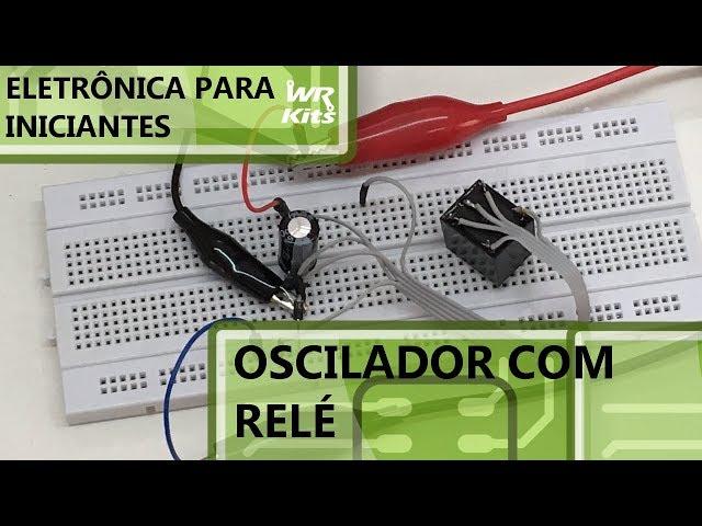 OSCILADOR COM RELÉ | Eletrônica para Iniciantes #113
