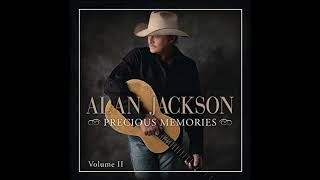 You don't have to love me any more - Alan jackson