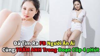 Đã Tìm Ra FB Người Ân  Ái Cùng Hot Girl TRÂM ANH Trong Đoạn Clip 4 Phút
