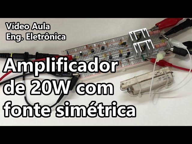 AMPLIFICADOR DE 20W COM FONTE SIMÉTRICA | Vídeo Aula #345