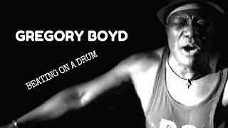 Gregory Boyd - BEATING ON A DRUM