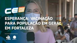ESPERANÇA: Vacinação para população em geral em Fortaleza
