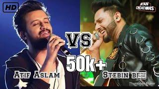 Stebin Ben v/s Atif Aslam || Singing Battle || Atif Aslam New Songs || New songs
