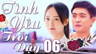 Phim Hay 2018   Tình Yêu Trỗi Dậy - Tập 6   Phim Bộ Trung Quốc Lồng Tiếng Mới Nhất 2018