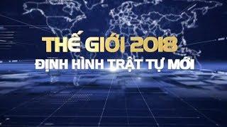 Thế giới 2018 - Định hình trật tự mới   VTV24
