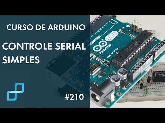CONTROLE SERIAL SIMPLES | Curso de Arduino #210