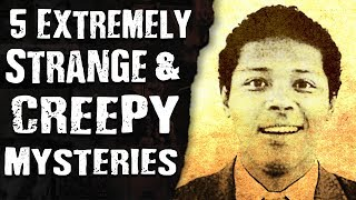 5 Extremely STRANGE & CREEPY Mysteries