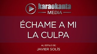 Karaokanta - Javier Solís - Echame a mi la culpa