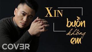 BUỒN KHÔNG EM - XIN | Đạt G, B Ray, Masew | VŨ DUY KHÁNH COVER MV HD