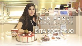 Talk About Haagen-Dazs With Dita Soedarjo