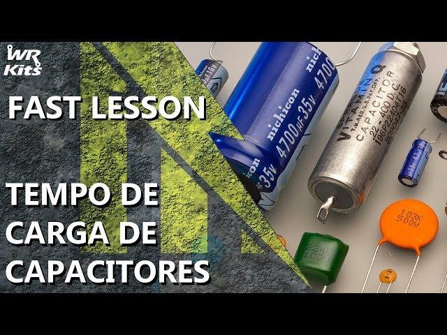 TEMPO DE CARGA DE CAPACITORES | Fast Lesson #149
