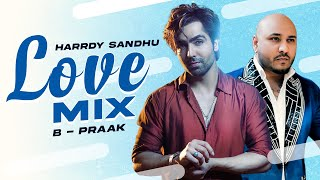 Love Mix Mashup – B Praak – Harrdy Sandhu