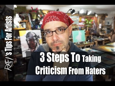 How To Take Negative Criticism From Haters, 3 Steps - Tips For Artists