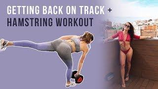 Life Update: GETTING BACK ON TRACK + Hamstring Workout