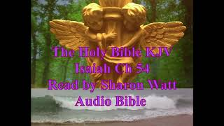 The Holy Bible KJV, Book of Isaiah, Chapter 54, Read by Sharon Watt, Audio Bible, Female Voice