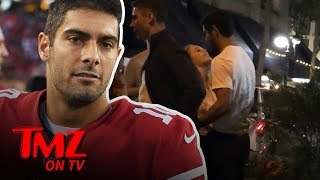 NFL Stud Jimmy Garoppolo Gets Super Close With Mystery Chick! | TMZ TV