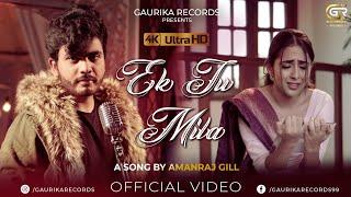 Ek Tu Mila – Amanraj Gill Ft Shreya Arora Video HD