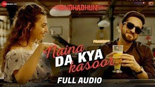 Naina Da Kya Kasoor - Full Audio   AndhaDhun   Ayushmann Khurrana   Radhika Apte   Amit Trivedi