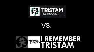 Tristam Ultimate Mashup - Till It's Over vs. I Remember