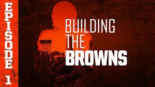 Building the Browns 2018: Episode 1 | Cleveland Browns