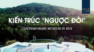 Cận cảnh bảo tàng có kiến trúc 'ngược đời' - An awe-inspiring museum in Hue