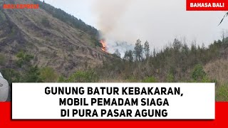Gunung Batur Kebakaran, Mobil Pemadam Siaga Di Pura Pasar Agung