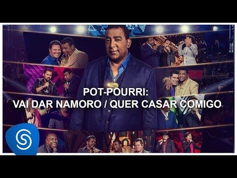 Pot-Pourri: Vai Dar Namoro / Quer Casar Comigo (Ao Vivo)