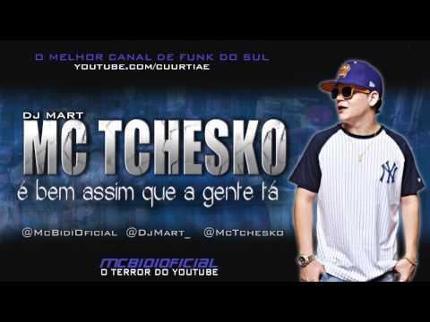Baixar Mc Tchesko - É bem assim que a gente tá ♪  ( DJ MART ) @MCBIDIOFICIAL