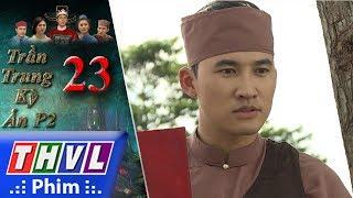 THVL | Trần Trung kỳ án (Phần 2) - Tập 23[5]: Võ mời ông lái đò về để có kế hoạch bảo vệ