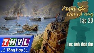THVL | Phim tài liệu: Nam Bộ xưa và nay - Tập 20: Lục tỉnh thất thủ