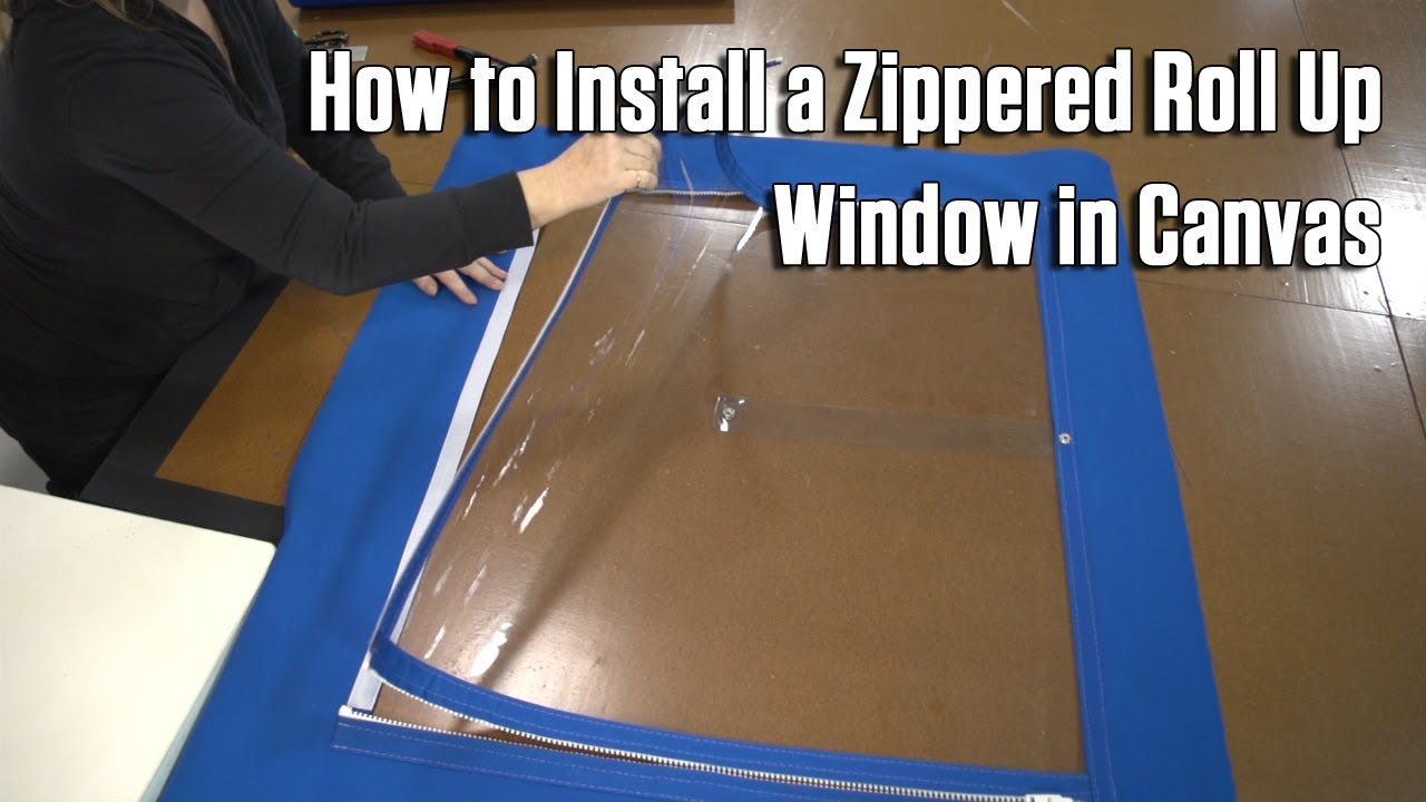 How To Install A Zippered Roll Up Window In Canvas Youtube