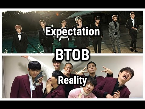 BTOB : EXPECTATION VS REALITY