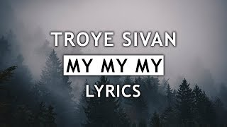 Troye Sivan - My My My! (Lyrics)