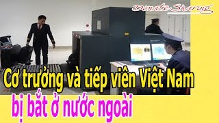 Cơ trưởng và tiếp viên Việt Nam b.ị b.ắ.t ở nước ngoài