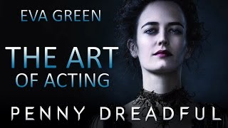 "The Art of Acting - Eva Green in ""Penny Dreadful"""