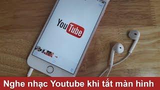 Cách nghe nhạc trên Youtube khi tắt màn hình 2018