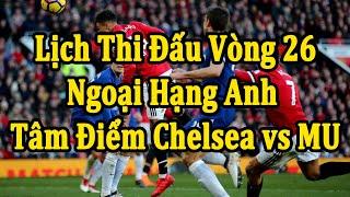 Lịch Thi Đấu Ngoại Hạng Anh Vòng 26 | Trận Cầu Tâm Điểm Chelsea - MU