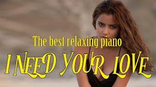 🌿I NEED YOUR LOVE🌿Piano Music 24/7: Beautiful music, meditation, relaxing music Sweet 🌿🌿