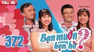 BẠN MUỐN HẸN HÒ | Tập 372 UNCUT | Ngọc Định - Kim Tuyến | Phạm Văn Linh - Trần Thị Nga | 020418 💖