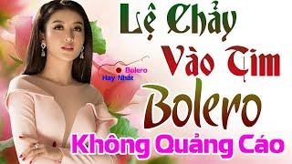 Bolero Khóc Hết Nước Mắt - Lệ Chảy Vào Tim, Tình Nghèo - Lk Nhạc Vàng Xưa Chết Lặng Triệu Con Tim -