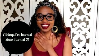 CHIT CHAT | 7 things I've learned since I turned 21!