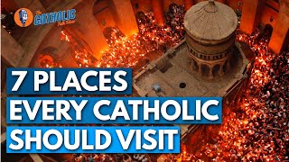 7 Places Every Catholic Should Visit In Their Lifetime | The Catholic Talk Show