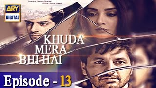 Khuda Mera Bhi Hai Ep 13 - 14th January 2017 - ARY Digital Drama