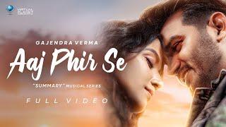 Aaj Phir Se – Gajendra Verma Video HD