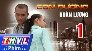 THVL | Con đường Hoàn Lương - Tập 1