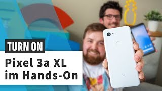 Google Pixel 3a XL: Das Mittelklasse-Smartphone im Hands-On