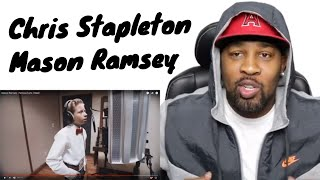 Chris Stapleton - Sometimes I Cry & Mason Ramsey - Famous (Reaction!!!) These Two Are Incredible!!