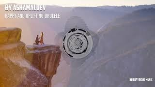 Happy and Uplifting Ukulele Background Music For Videos by AShamaluev