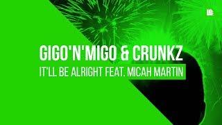 Gigo'n'Migo & Crunkz feat. Micah Martin - It'll Be Alright [FREE DOWNLOAD]