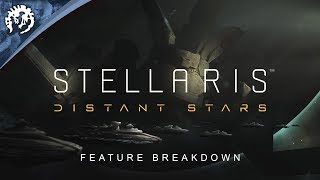 Stellaris - Distant Stars Feature Breakdown